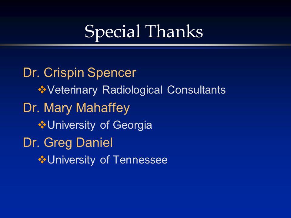 Special Thanks Dr. Crispin Spencer  Veterinary Radiological Consultants Dr. Mary Mahaffey  University of Georgia Dr. Greg Daniel  University of Ten