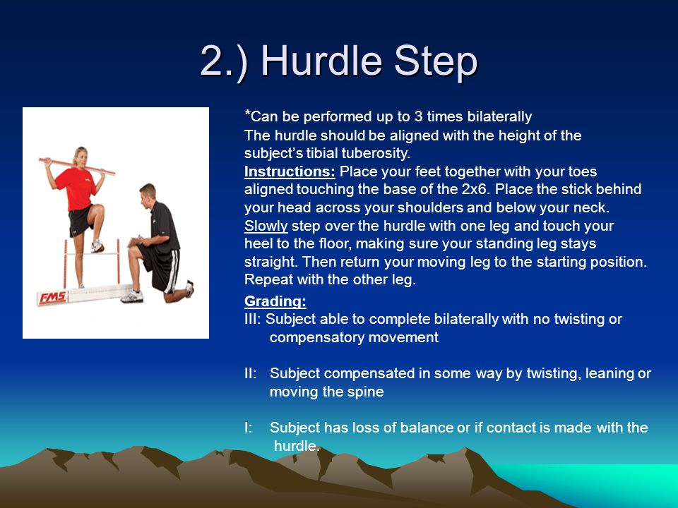 2.) Hurdle Step * Can be performed up to 3 times bilaterally The hurdle should be aligned with the height of the subject's tibial tuberosity. Instruct