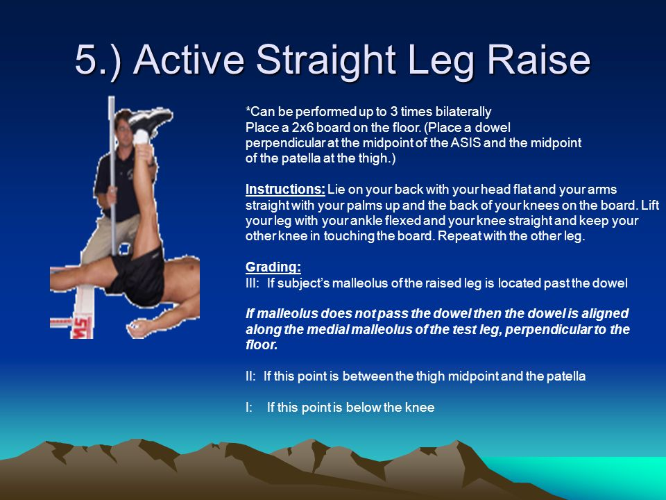 5.) Active Straight Leg Raise *Can be performed up to 3 times bilaterally Place a 2x6 board on the floor.