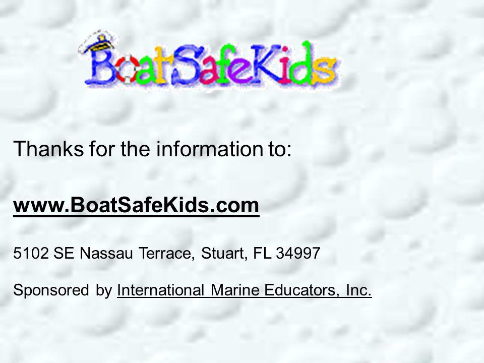 Thanks for the information to: www.BoatSafeKids.com 5102 SE Nassau Terrace, Stuart, FL 34997 Sponsored by International Marine Educators, Inc.