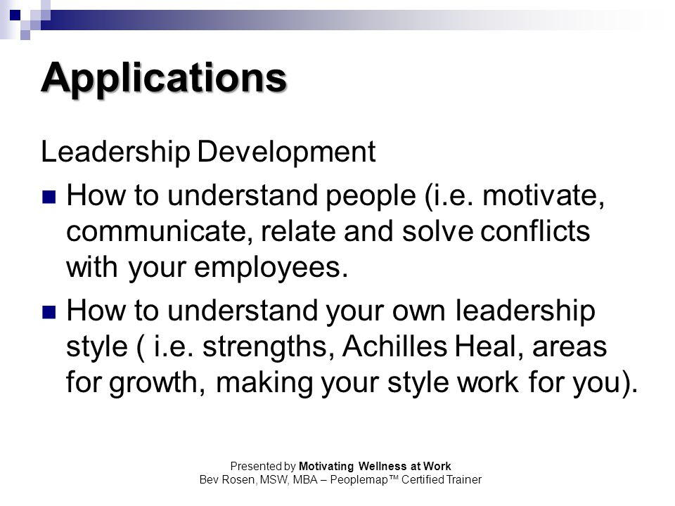 Presented by Motivating Wellness at Work Bev Rosen, MSW, MBA – Peoplemap™ Certified Trainer Applications Leadership Development How to understand peop