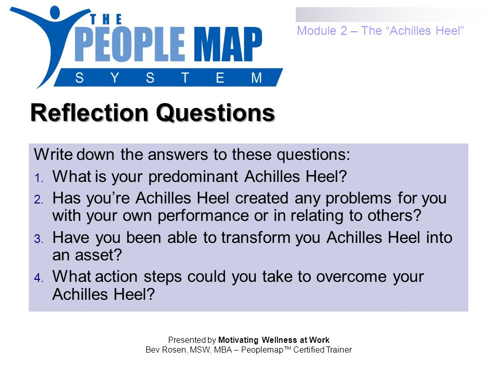 Presented by Motivating Wellness at Work Bev Rosen, MSW, MBA – Peoplemap™ Certified Trainer Reflection Questions Write down the answers to these quest