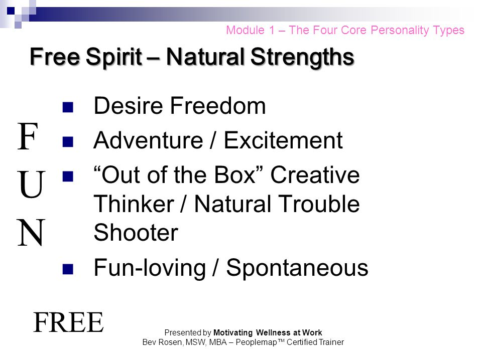 Presented by Motivating Wellness at Work Bev Rosen, MSW, MBA – Peoplemap™ Certified Trainer Free Spirit – Natural Strengths Desire Freedom Adventure /