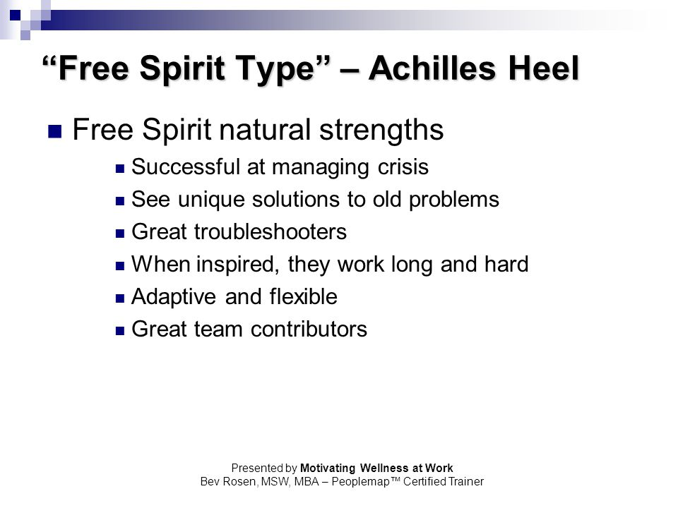 "Presented by Motivating Wellness at Work Bev Rosen, MSW, MBA – Peoplemap™ Certified Trainer ""Free Spirit Type"" – Achilles Heel Free Spirit natural str"