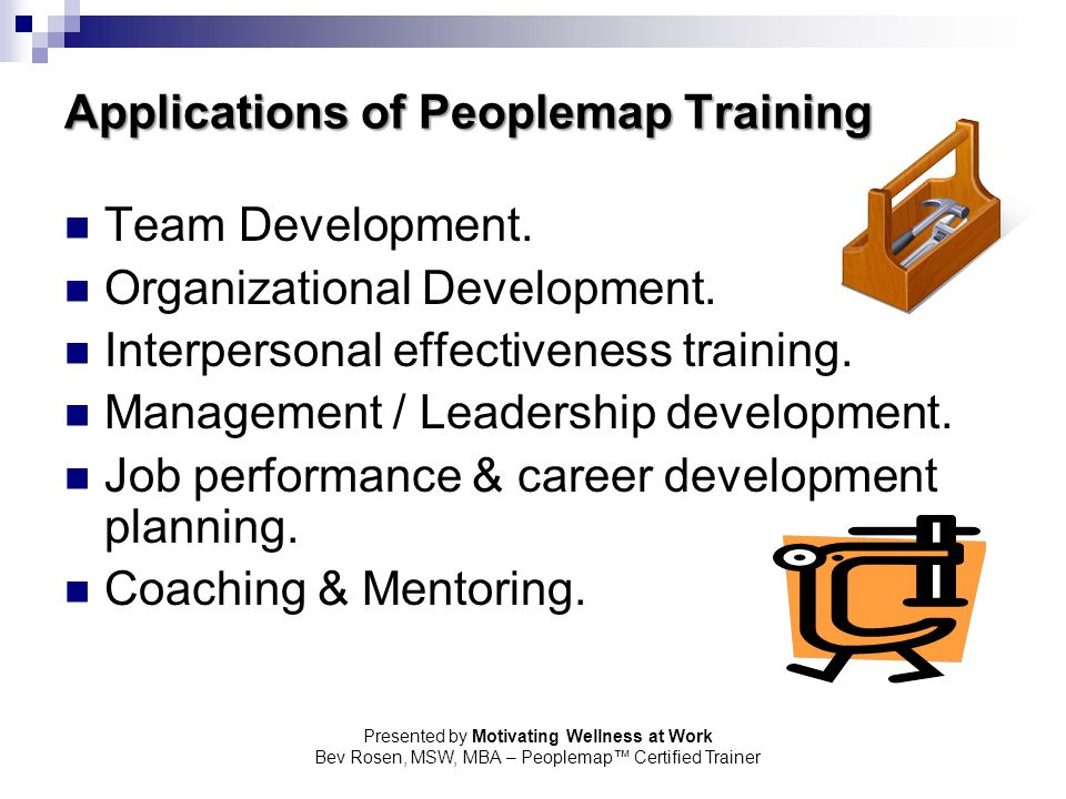 Presented by Motivating Wellness at Work Bev Rosen, MSW, MBA – Peoplemap™ Certified Trainer Applications of Peoplemap Training Team Development. Organ