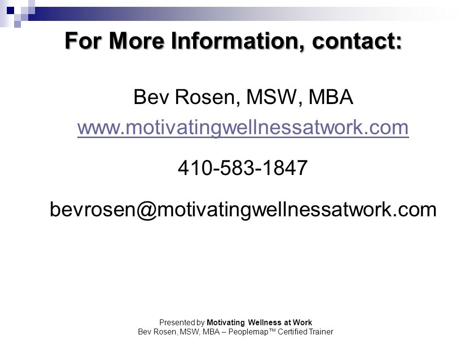 Presented by Motivating Wellness at Work Bev Rosen, MSW, MBA – Peoplemap™ Certified Trainer For More Information, contact: Bev Rosen, MSW, MBA www.mot