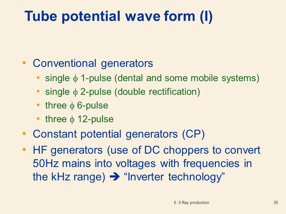 6: X Ray production26 Tube potential wave form (I) Conventional generators single  1-pulse (dental and some mobile systems) single  2-pulse (double