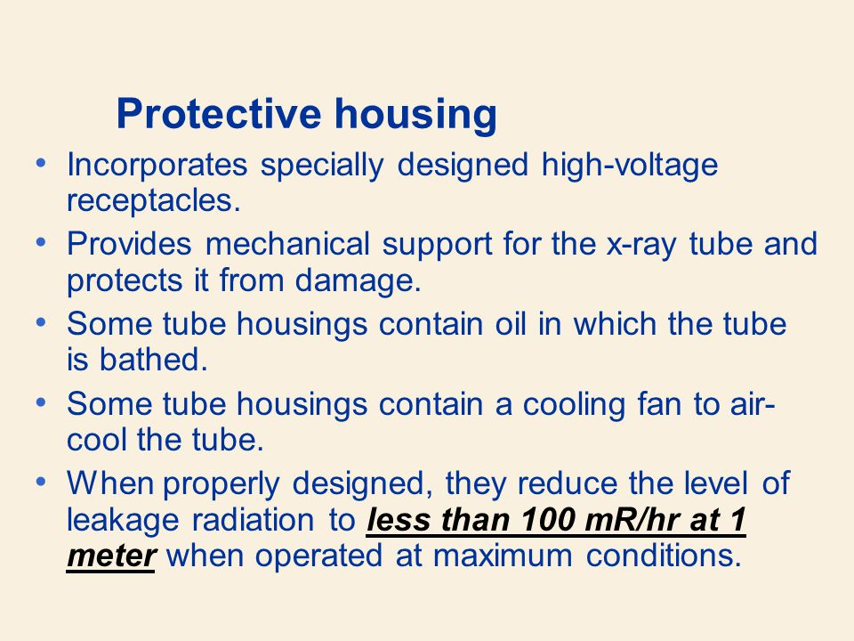 Protective housing Incorporates specially designed high-voltage receptacles. Provides mechanical support for the x-ray tube and protects it from damag