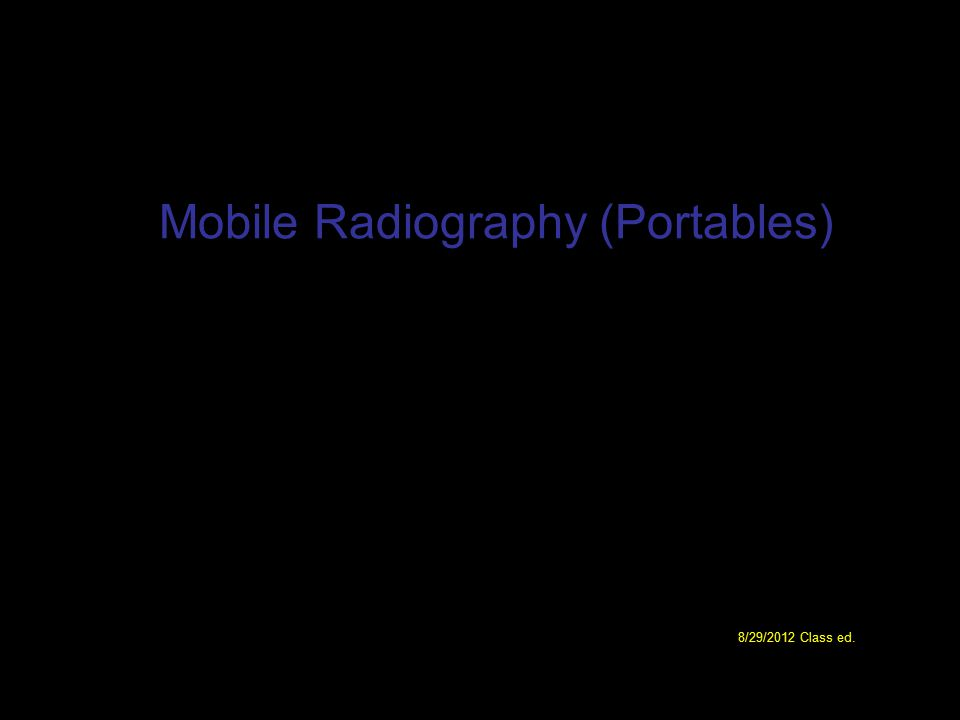 Principles of Mobile Radiography You bring imaging services to pt using transportable x-ray equipment Where are they commonly used.