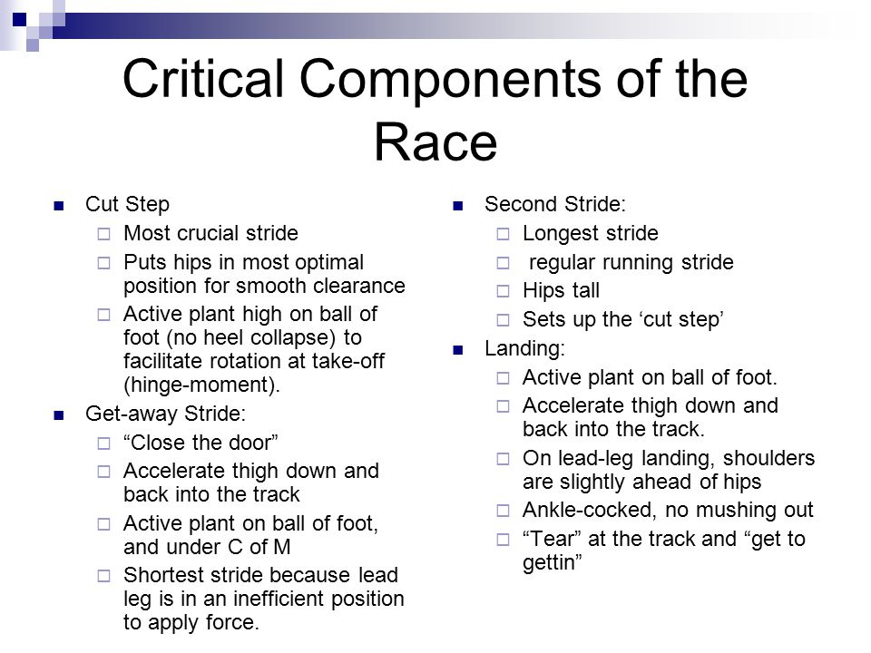 Critical Components of the Race Cut Step  Most crucial stride  Puts hips in most optimal position for smooth clearance  Active plant high on ball o