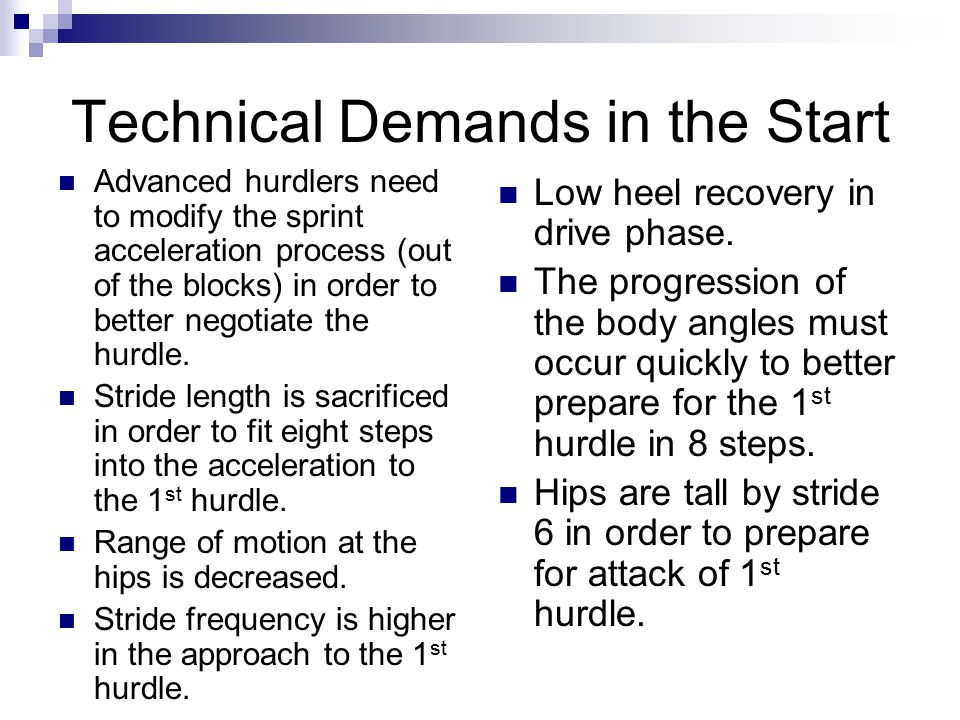 Too high over the first hurdle Fault  Too close to the hurdle  Power foot planted on heel  Non-existent or non-active cut step (normal step)  Lead was with the foot, not the knee  Athlete afraid of hurdle (hesitant, threatened) Correction  Keep athlete in sprint posture longer  Practice hips tall, make cut step active and on the toes  Rehearse proper lead leg mechanics and body posture going into the hurdle  Use breakaway hurdles in practice (reduces threat; confidence increase)