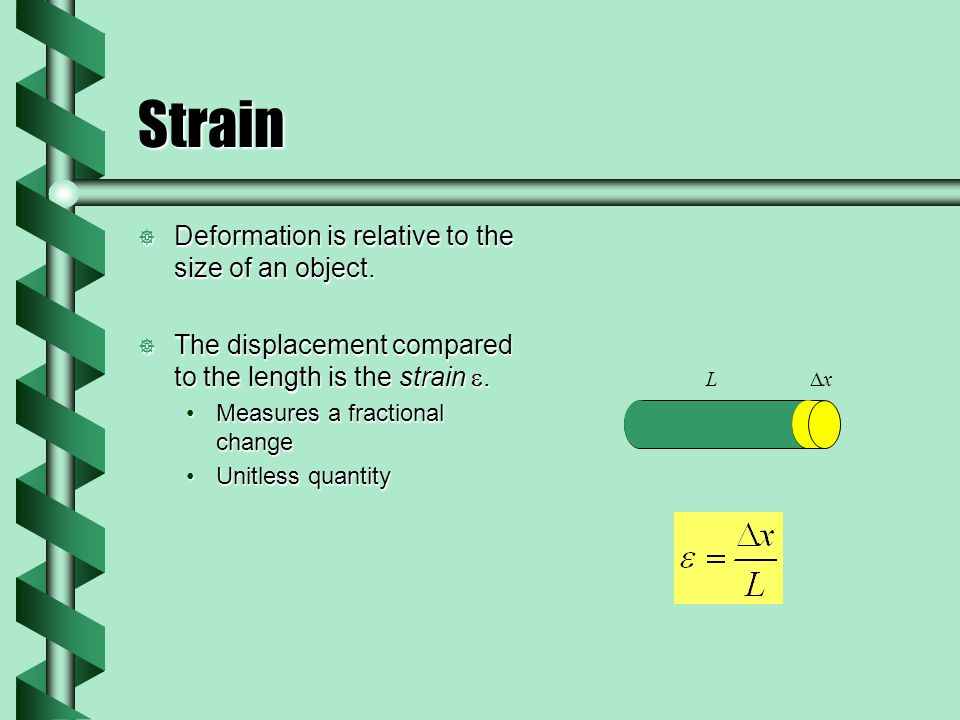 Strain  Deformation is relative to the size of an object.