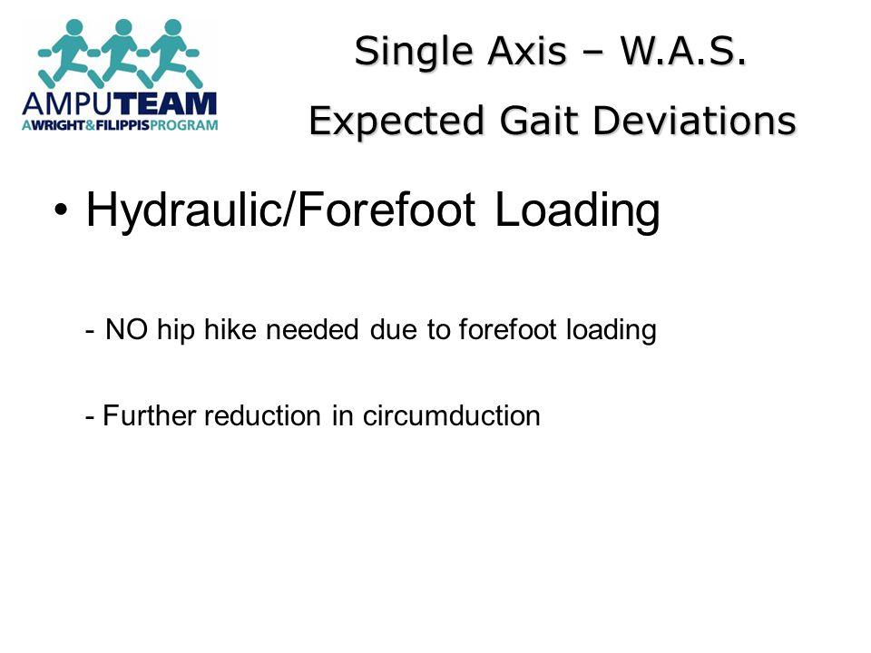 Hydraulic/Forefoot Loading - NO hip hike needed due to forefoot loading - Further reduction in circumduction Single Axis – W.A.S. Expected Gait Deviat