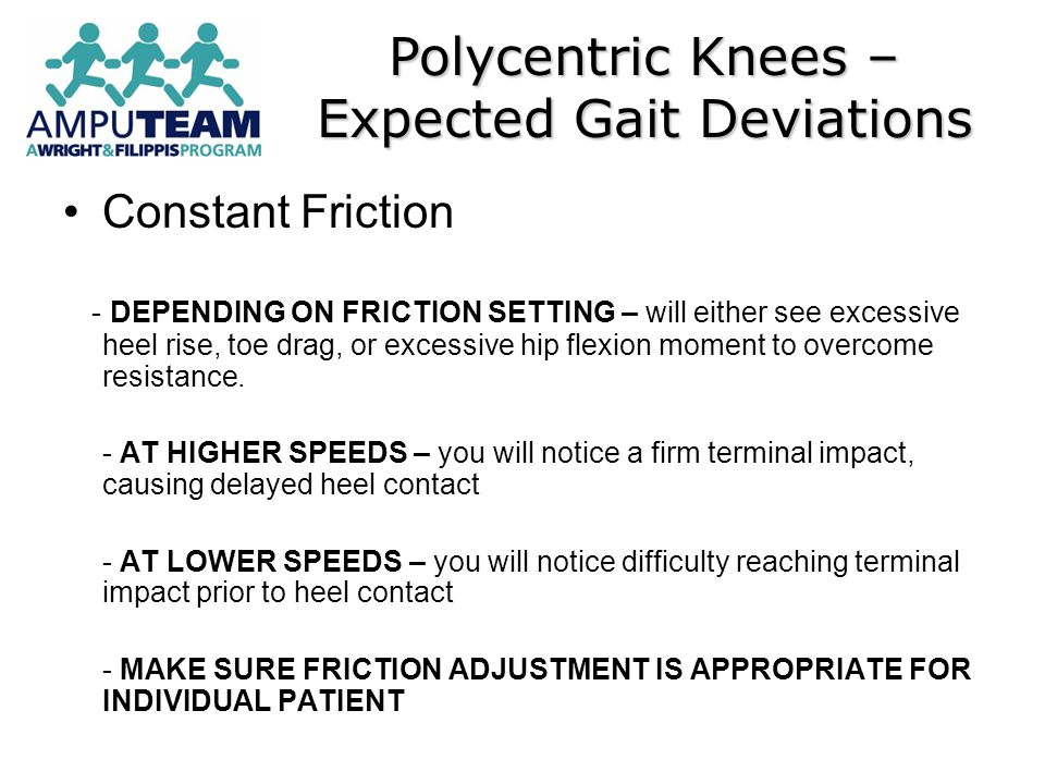 Constant Friction - DEPENDING ON FRICTION SETTING – will either see excessive heel rise, toe drag, or excessive hip flexion moment to overcome resista
