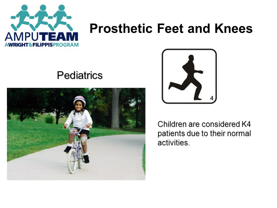 Prosthetic Feet and Knees Pediatrics Children are considered K4 patients due to their normal activities.