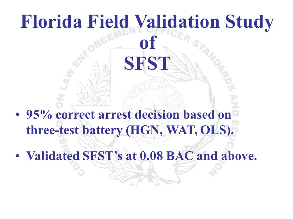 Florida Field Validation Study of SFST 95% correct arrest decision based on three-test battery (HGN, WAT, OLS).