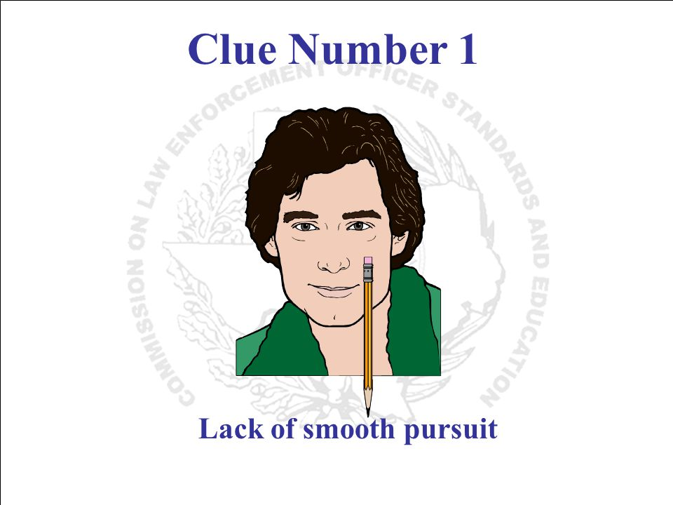 Clue Number 1 Lack of smooth pursuit