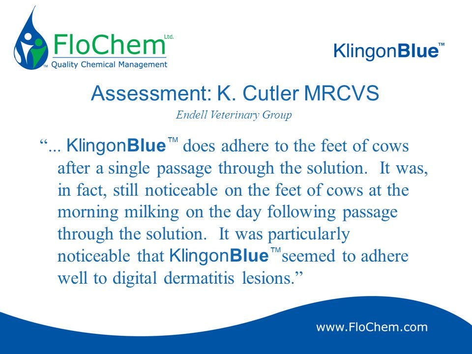 "Assessment: K. Cutler MRCVS ""... KlingonBlue ™ does adhere to the feet of cows after a single passage through the solution. It was, in fact, still not"