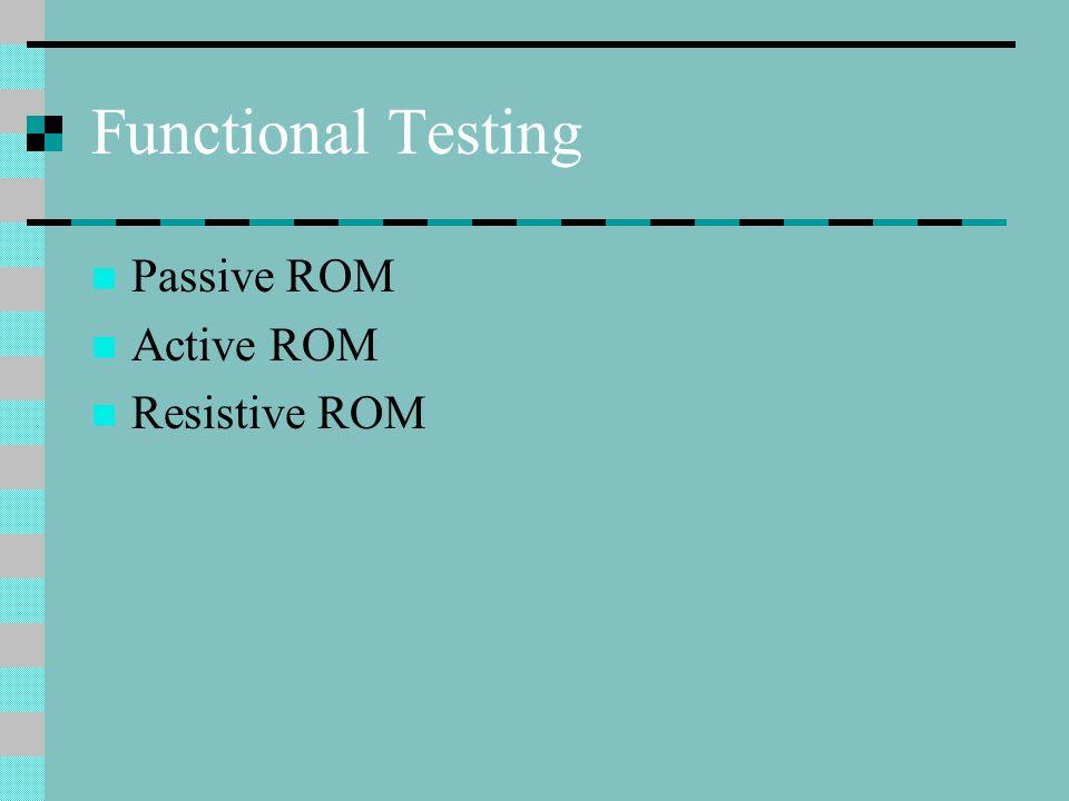 Functional Testing Passive ROM Active ROM Resistive ROM