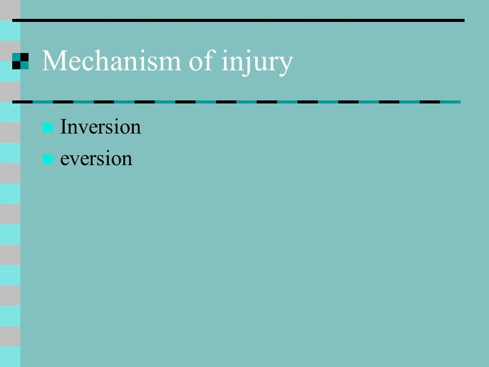 Mechanism of injury Inversion eversion