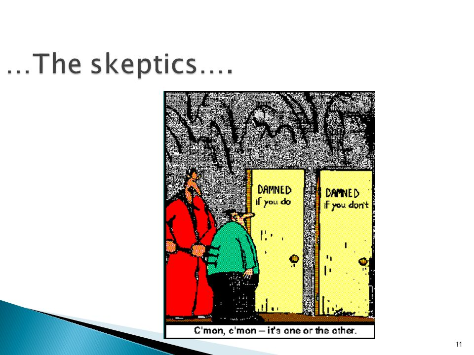 11 …The skeptics….