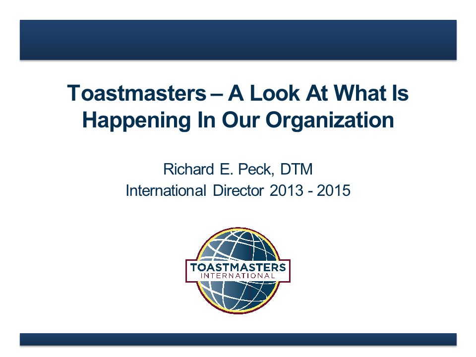 Toastmasters – A Look At What Is Happening In Our Organization Richard E.