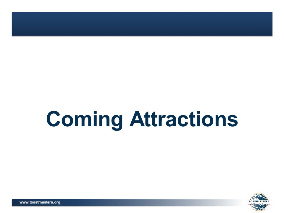 www.toastmasters.org Coming Attractions