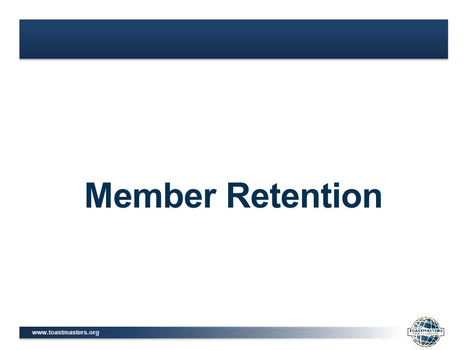 www.toastmasters.org Member Retention
