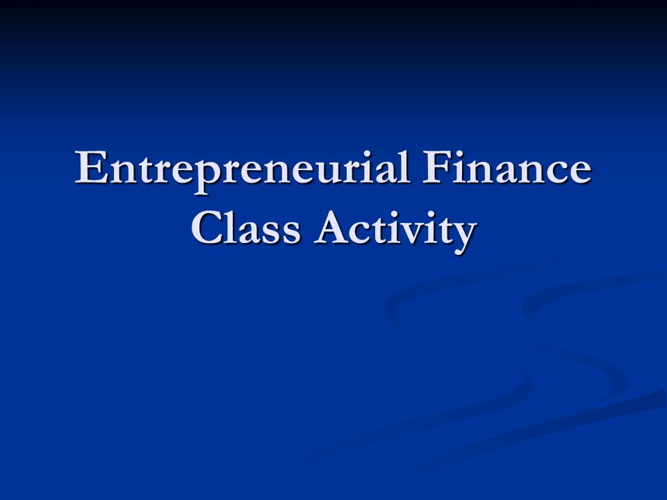 Entrepreneurial Finance Class Activity