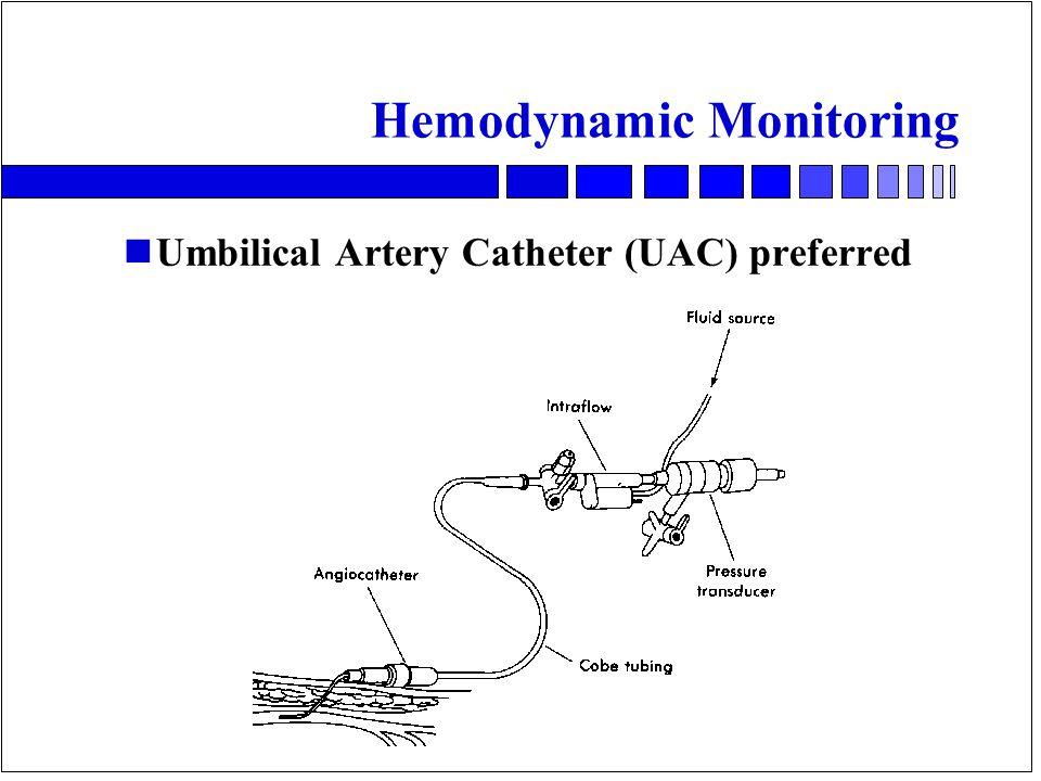 Hemodynamic Monitoring nUmbilical Artery Catheter (UAC) preferred