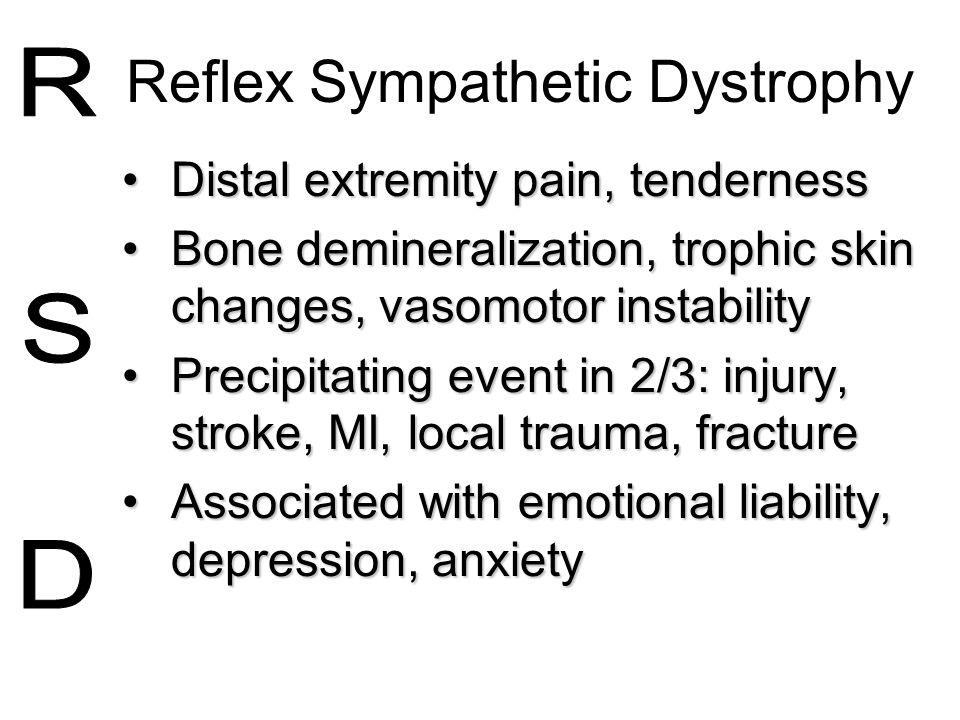 Reflex Sympathetic Dystrophy Distal extremity pain, tendernessDistal extremity pain, tenderness Bone demineralization, trophic skin changes, vasomotor