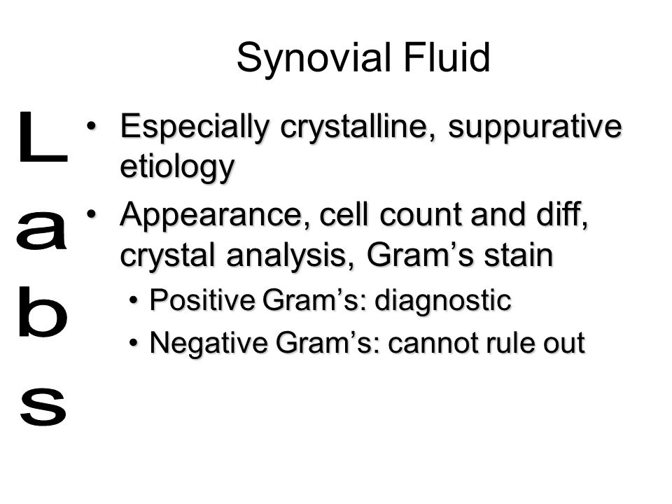 Synovial Fluid Especially crystalline, suppurative etiologyEspecially crystalline, suppurative etiology Appearance, cell count and diff, crystal analy