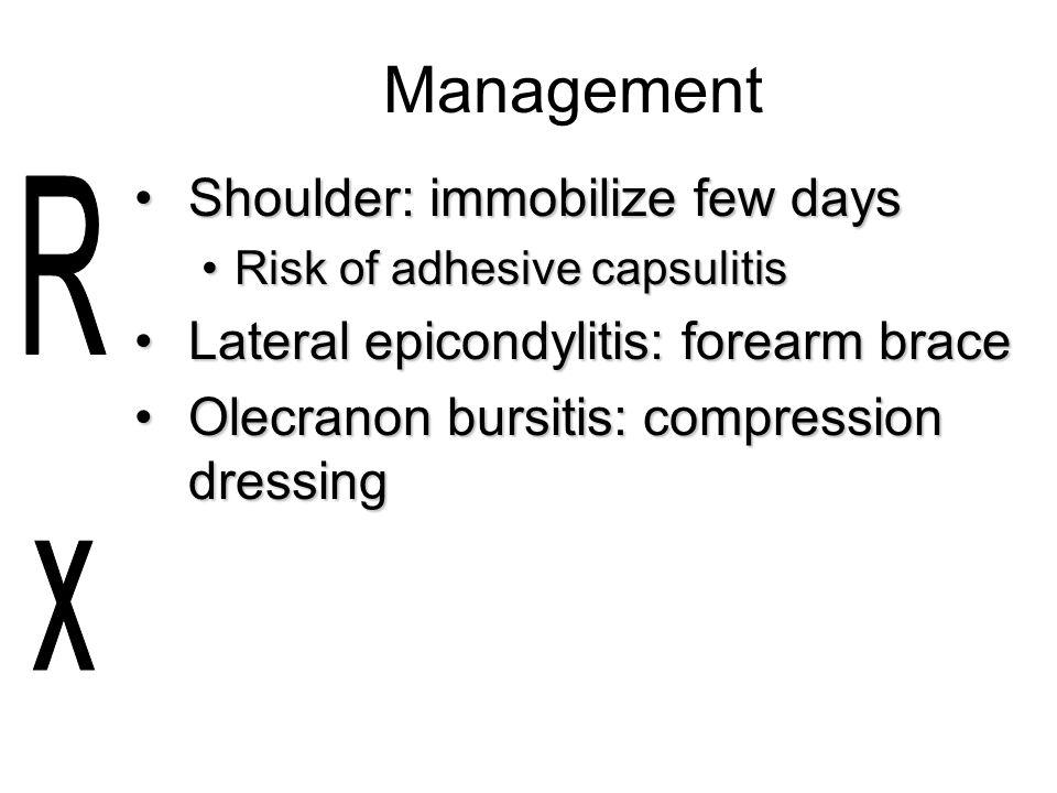 Management Shoulder: immobilize few daysShoulder: immobilize few days Risk of adhesive capsulitisRisk of adhesive capsulitis Lateral epicondylitis: fo