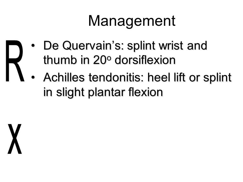 Management De Quervain's: splint wrist and thumb in 20 o dorsiflexionDe Quervain's: splint wrist and thumb in 20 o dorsiflexion Achilles tendonitis: h