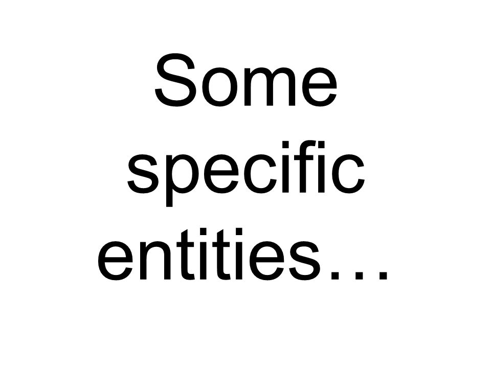 Some specific entities…