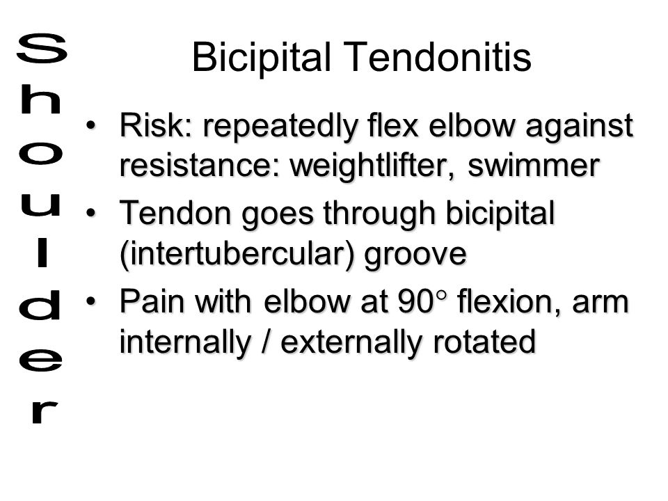 Bicipital Tendonitis Risk: repeatedly flex elbow against resistance: weightlifter, swimmerRisk: repeatedly flex elbow against resistance: weightlifter