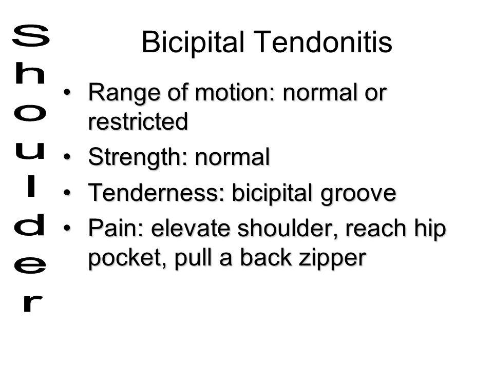 Bicipital Tendonitis Range of motion: normal or restrictedRange of motion: normal or restricted Strength: normalStrength: normal Tenderness: bicipital