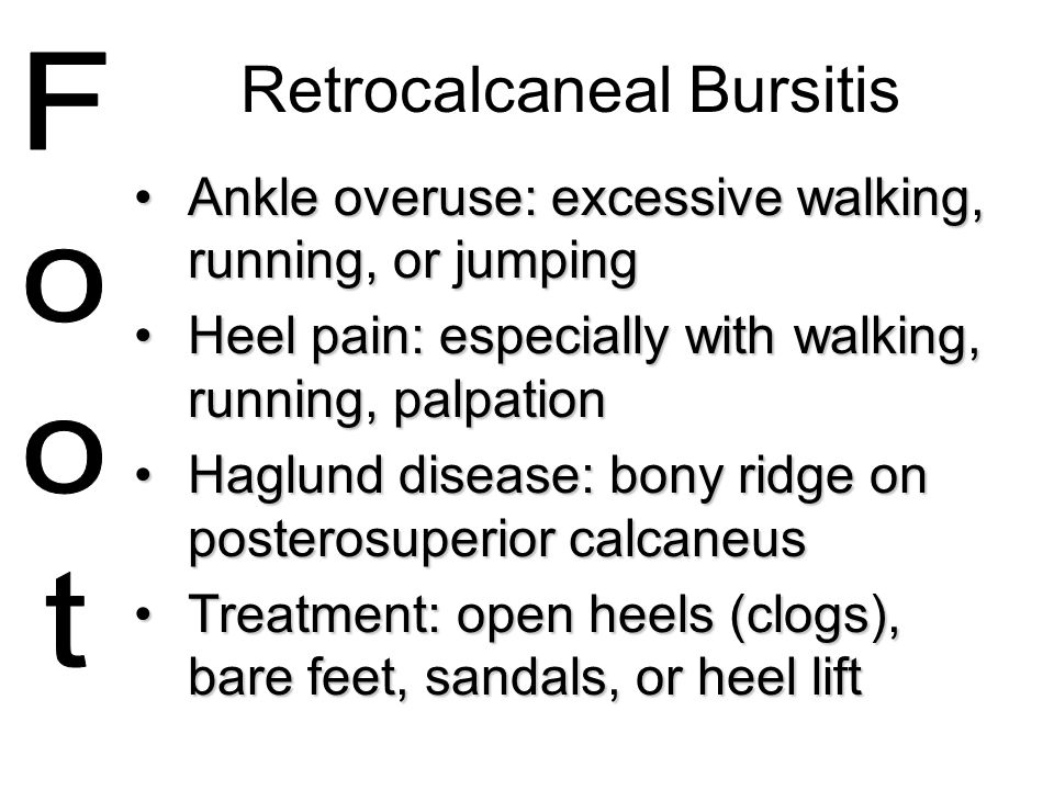 Retrocalcaneal Bursitis Ankle overuse: excessive walking, running, or jumpingAnkle overuse: excessive walking, running, or jumping Heel pain: especial