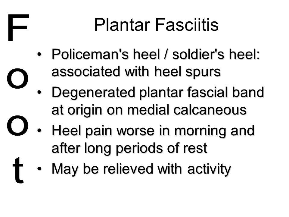 Plantar Fasciitis Policeman's heel / soldier's heel: associated with heel spursPoliceman's heel / soldier's heel: associated with heel spurs Degenerat