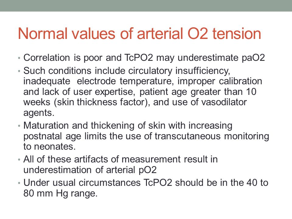 Normal values of arterial O2 tension Transcutaneous (TcPO2) monitors are useful for judging trends in oxygenation during management of acute lung dise