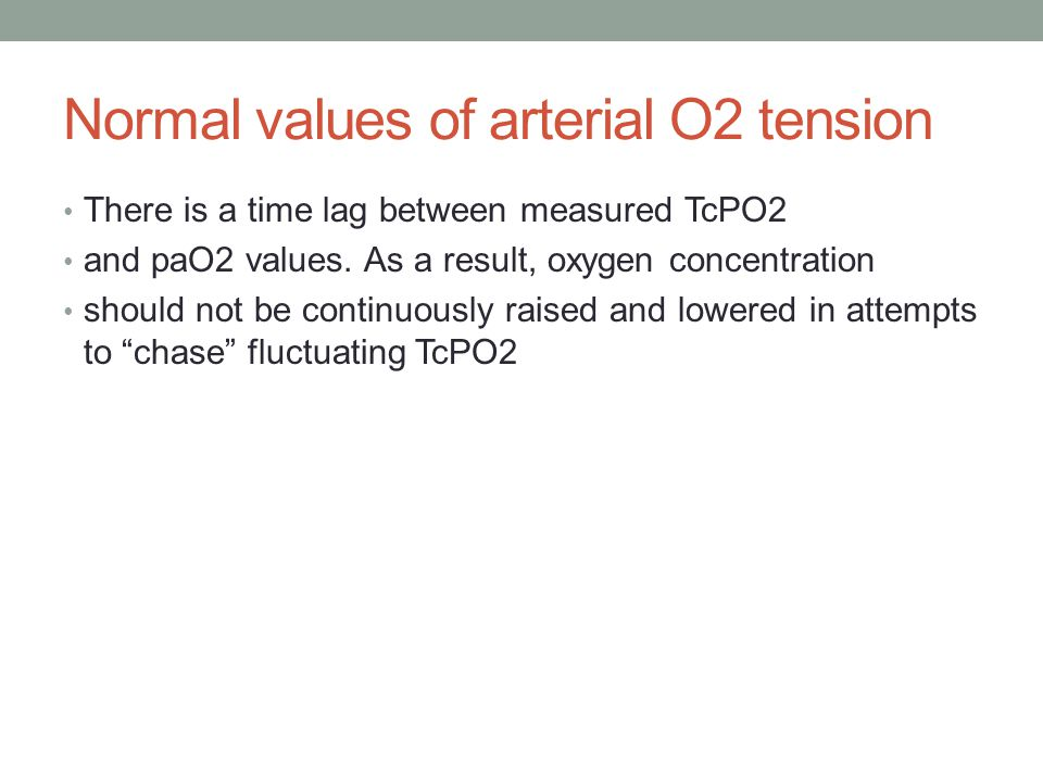 Normal values of arterial O2 tension Correlation is poor and TcPO2 may underestimate paO2 Such conditions include circulatory insufficiency, inadequat