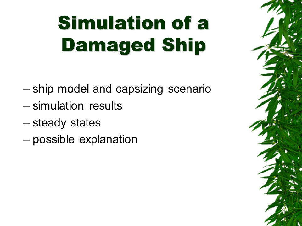 Simulation of a Damaged Ship –ship model and capsizing scenario –simulation results –steady states –possible explanation