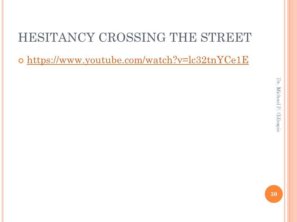 HESITANCY CROSSING THE STREET https://www.youtube.com/watch?v=lc32tnYCe1E 30 Dr. Michael P. Gillespie