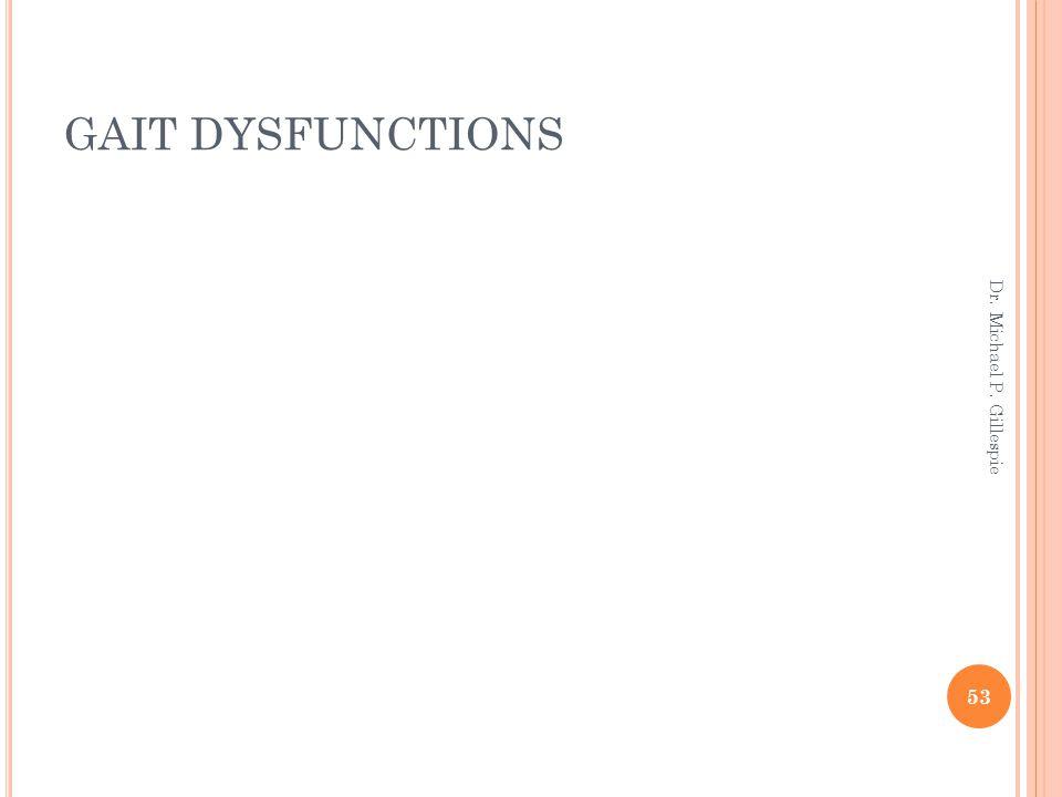 GAIT DYSFUNCTIONS 53 Dr. Michael P. Gillespie