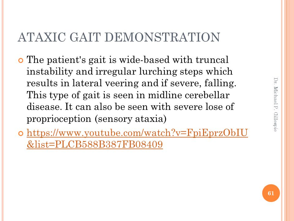 ATAXIC GAIT DEMONSTRATION The patient's gait is wide-based with truncal instability and irregular lurching steps which results in lateral veering and