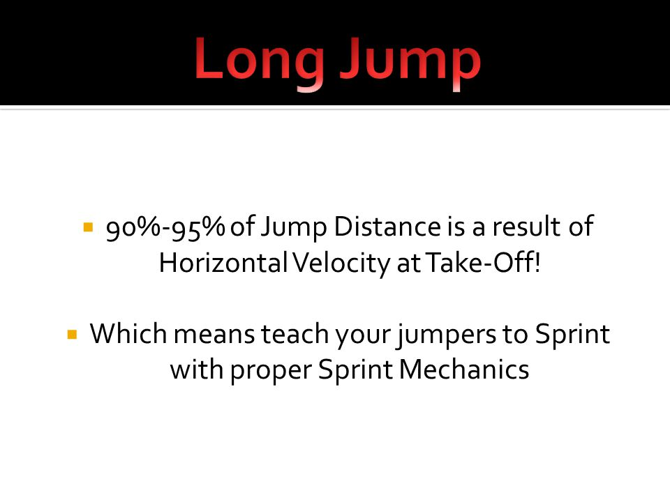  90%-95% of Jump Distance is a result of Horizontal Velocity at Take-Off.