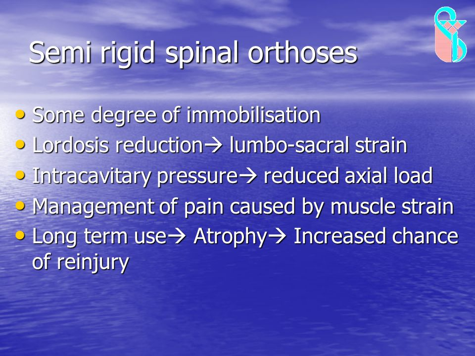 Semi rigid spinal orthoses Some degree of immobilisation Some degree of immobilisation Lordosis reduction  lumbo-sacral strain Lordosis reduction  l