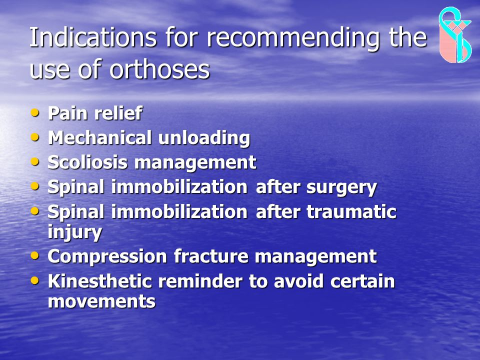 Indications for recommending the use of orthoses Pain relief Pain relief Mechanical unloading Mechanical unloading Scoliosis management Scoliosis mana