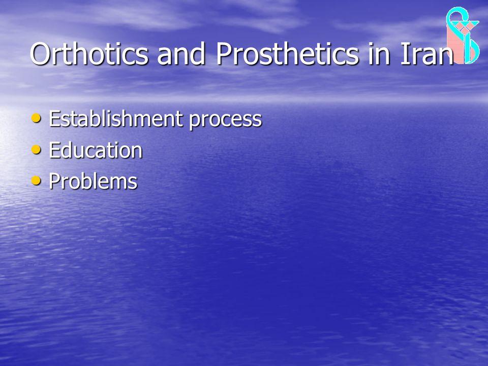 Orthotics and Prosthetics in Iran Establishment process Establishment process Education Education Problems Problems