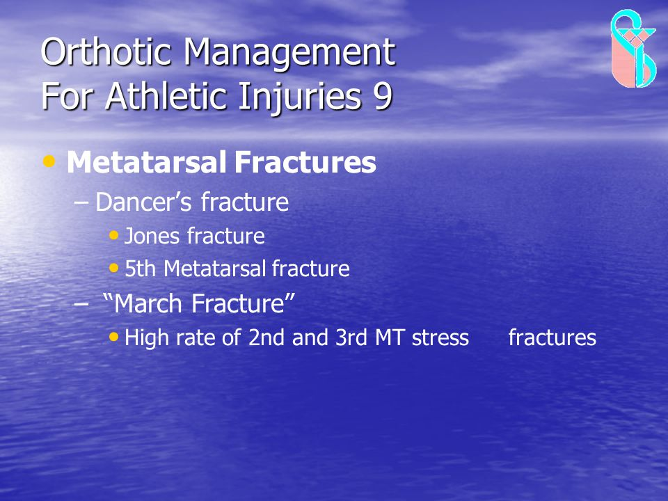 """Orthotic Management For Athletic Injuries 9 Metatarsal Fractures – –Dancer's fracture Jones fracture 5th Metatarsal fracture – – """"March Fracture"""" High"""